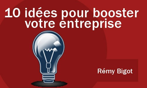 10 idées pour booster votre entreprise