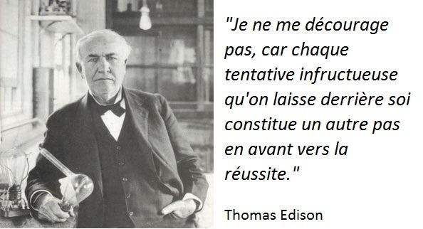 Thomas Edison adorait l'échec, car il savait qu'il le menait vers la réussite.