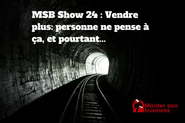 Vendre plus : Personne ne pense à ça, et pourtant ! MSB show 24