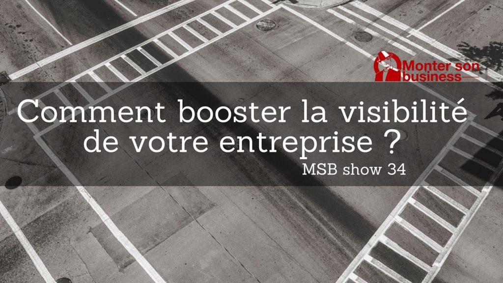 comment booster la visibilit de votre entreprise msb show 34 monter son business. Black Bedroom Furniture Sets. Home Design Ideas