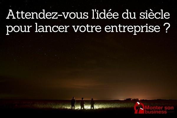 La Bonne Idee Pour Entreprendre Monter Son Business