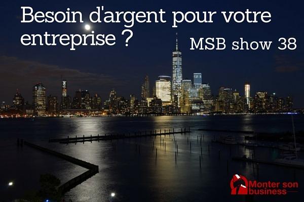 Avez-vous vraiment besoin d'argent pour créer votre boite ? MSB show 38