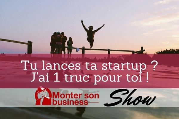 Startup : Un coup de pouce pour vous lancer ? MSB show 42