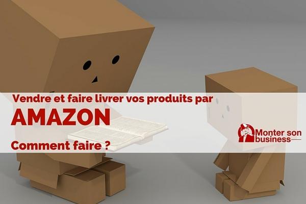 Vendre vos produits sur Amazon via le FBA (expédié par Amazon)