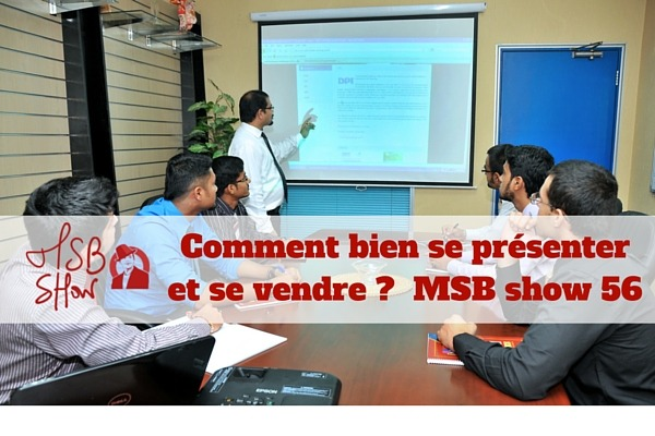 Comment bien se présenter et se vendre quand on est entrepreneur ? MSB show 56