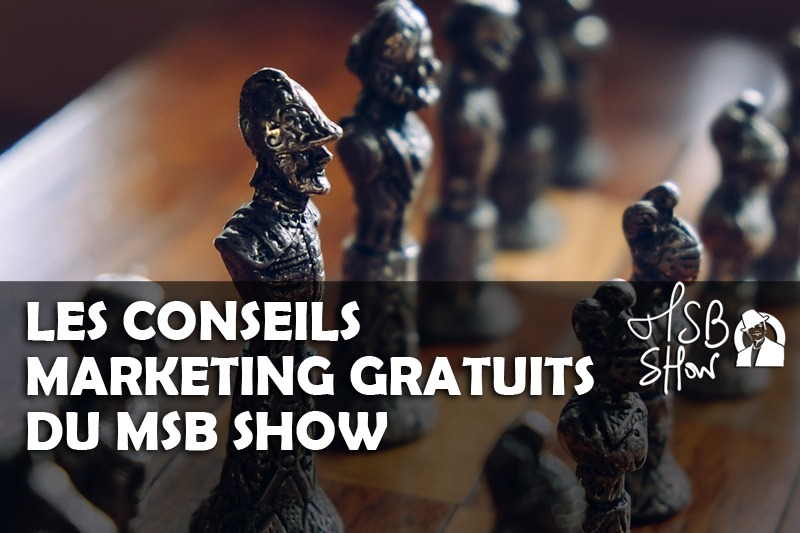Les conseils marketing du MSB Show : Acte I