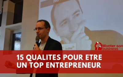 Les 15 qualités indispensables de l'entrepreneur