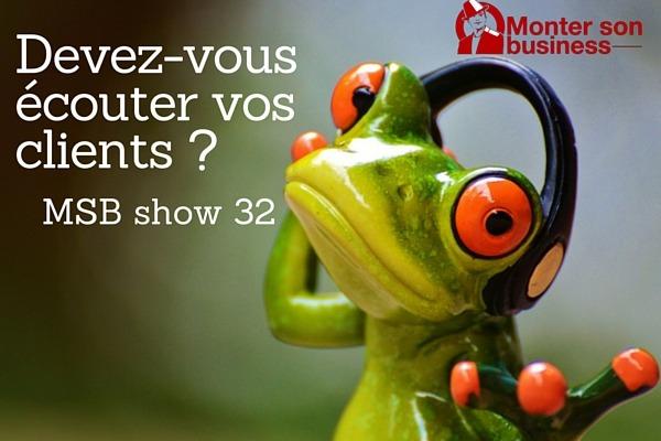 Entrepreneurs: Devez-vous écouter vos clients ? MSB show 32