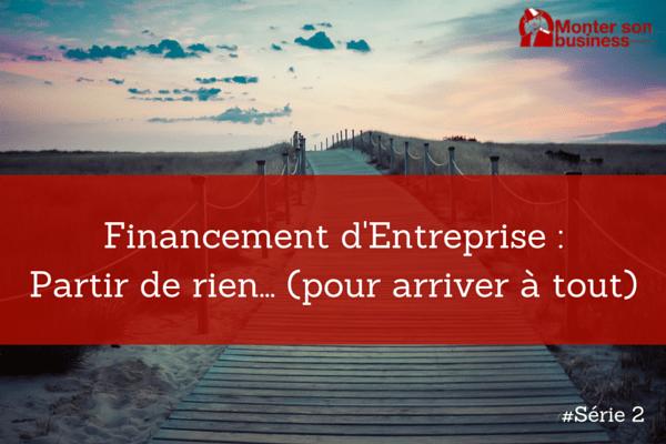 Financement d'entreprise : Partir de rien… pour arriver à tout
