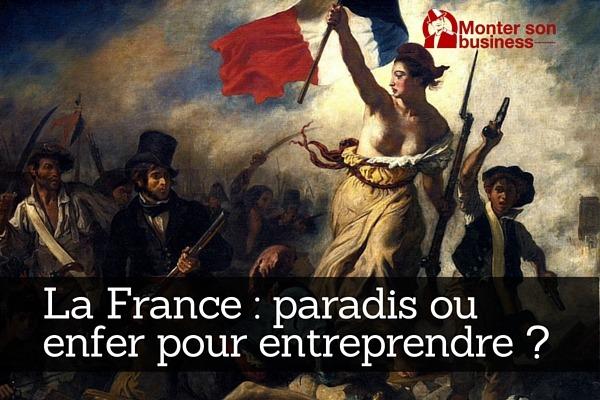 Créer son entreprise en France : paradis ou enfer ?