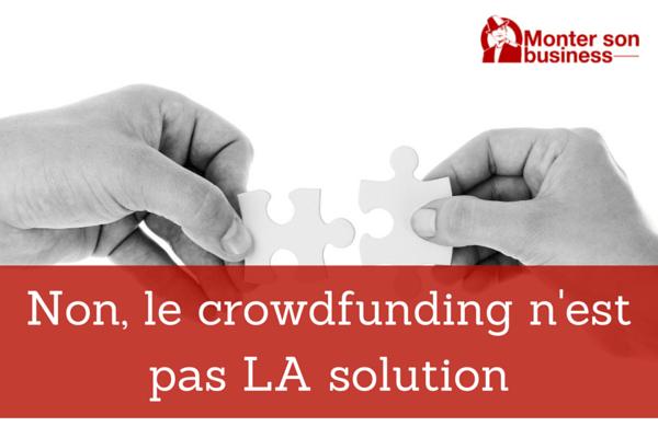 Non, le Crowdfunding n'est pas LA solution !