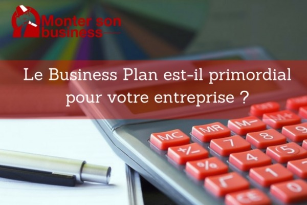 Le Business Plan est-il primordial pour votre entreprise ?
