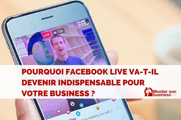 Pourquoi Facebook live va devenir indispensable ? Le guide complet sur cet outil