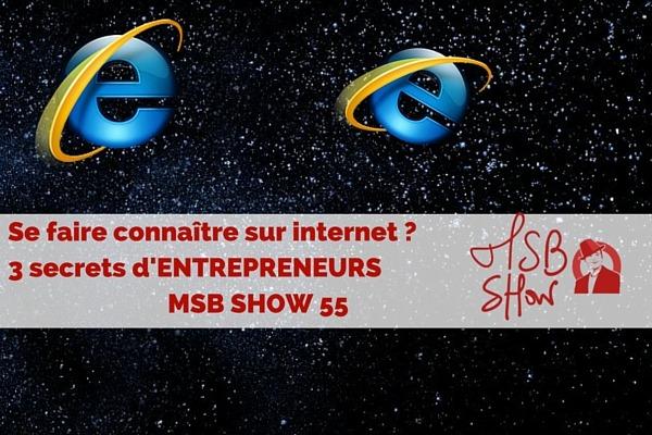 Comment se faire connaître sur internet ? MSB show 55