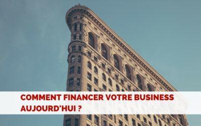 Comment financer votre entreprise aujourd'hui ?