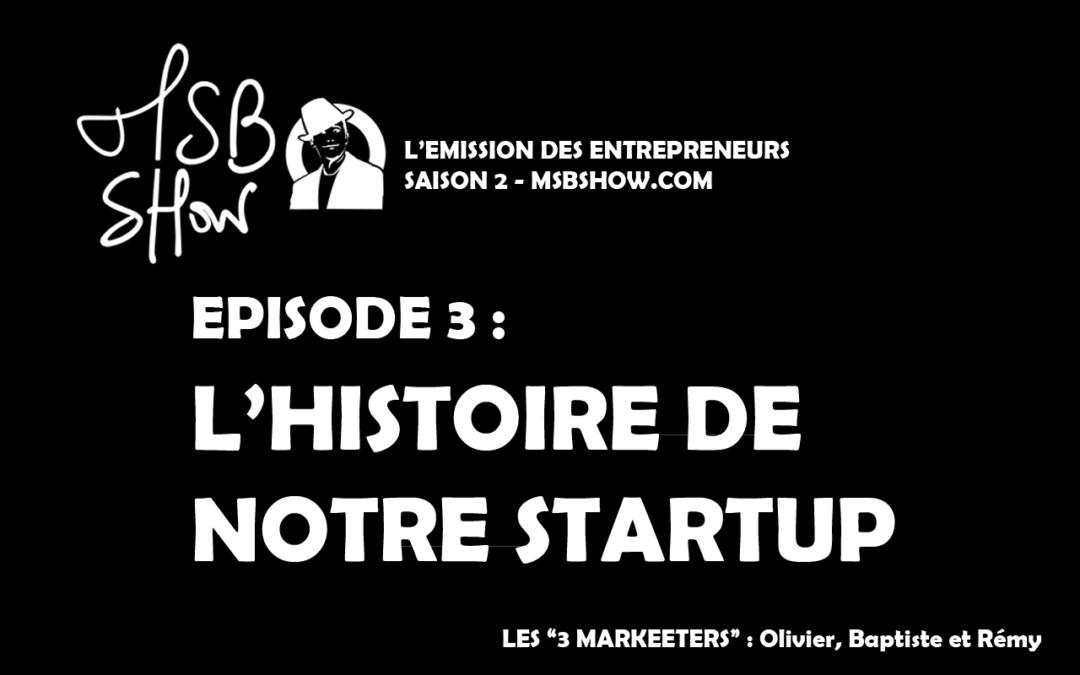 L'histoire et les coulisses de notre startup : épisode 3