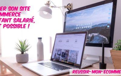 Lancer son site e-commerce en étant salarié, c'est possible!