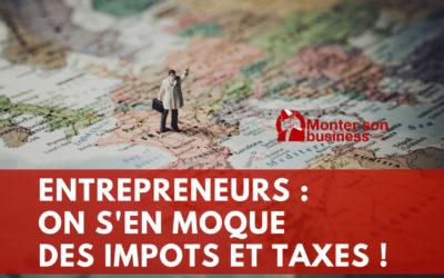 Entrepreneurs : Les impôts et les taxes, on s'en fout !