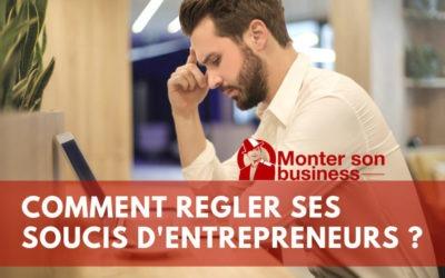 J'ai des soucis d'entrepreneur, comment les régler ?