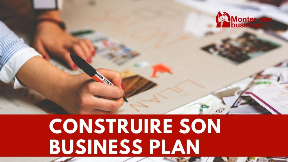 Comment construire son business plan ?