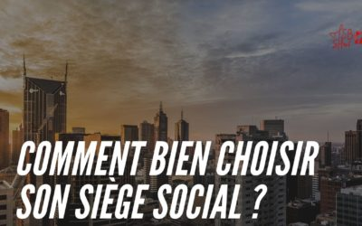 Comment bien choisir son siège social et lancer son entreprise ?