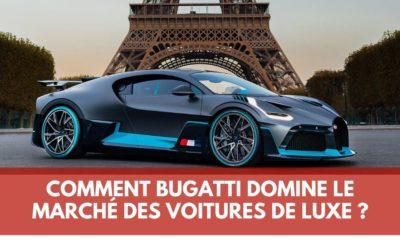 Pourquoi la française Bugatti domine les voitures de luxe ?