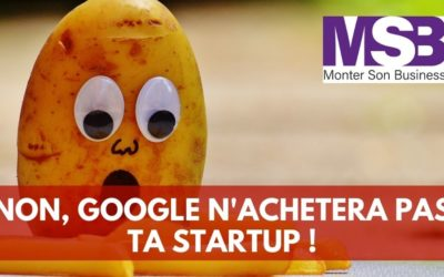 «Non, tu ne vendras pas ta startup à Google ou Facebook ! «